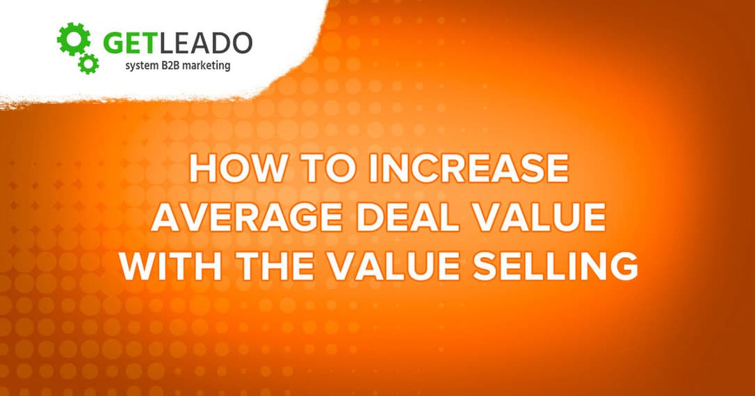 Value Selling: How to increase the deal value and influence the decision-making process