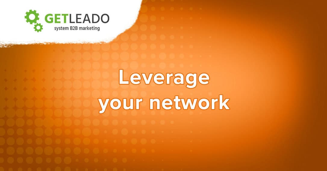 Leverage your network